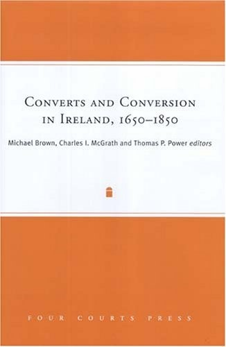 Converts and Conversion in Ireland,1650-1850 - New Book